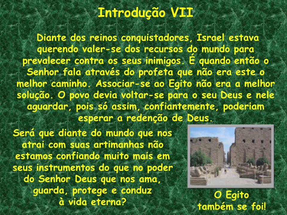 Introdução VII Diante dos reinos conquistadores, Israel estava querendo valer-se dos recursos do mundo para prevalecer contra os seus inimigos. É quan