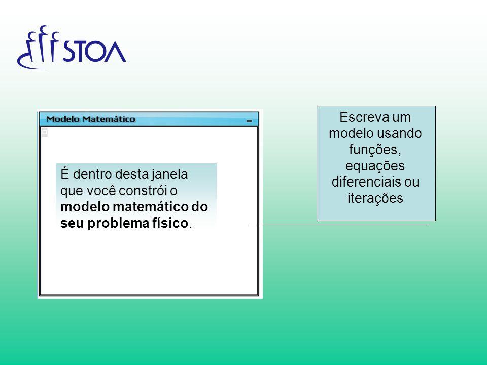 Escreva um modelo usando funções, equações diferenciais ou iterações É dentro desta janela que você constrói o modelo matemático do seu problema físic