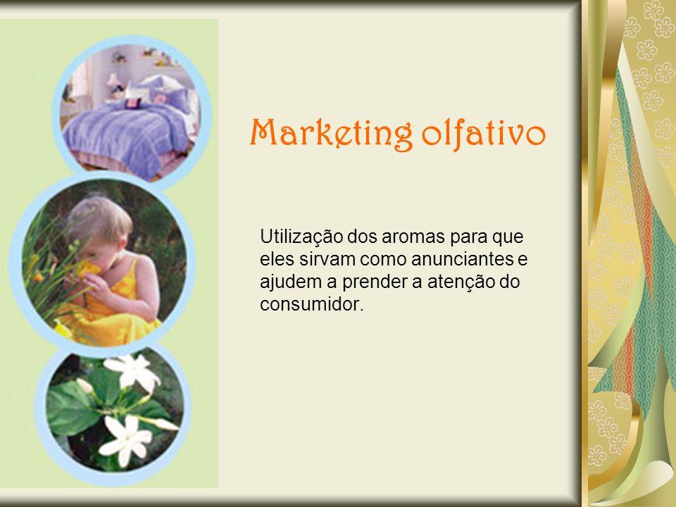 Marketing olfativo Utilização dos aromas para que eles sirvam como anunciantes e ajudem a prender a atenção do consumidor.