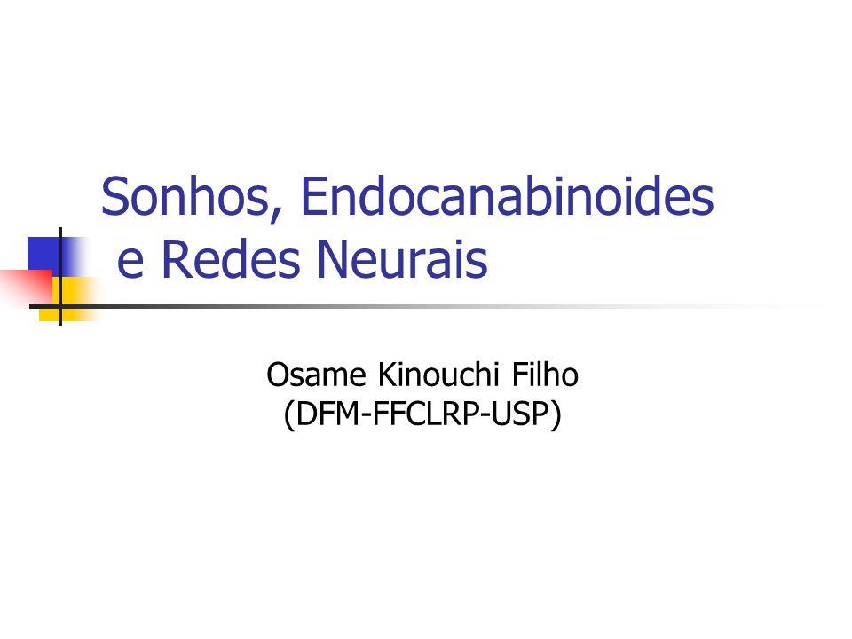 Sonhos, Endocanabinoides e Redes Neurais Osame Kinouchi Filho (DFM-FFCLRP-USP)