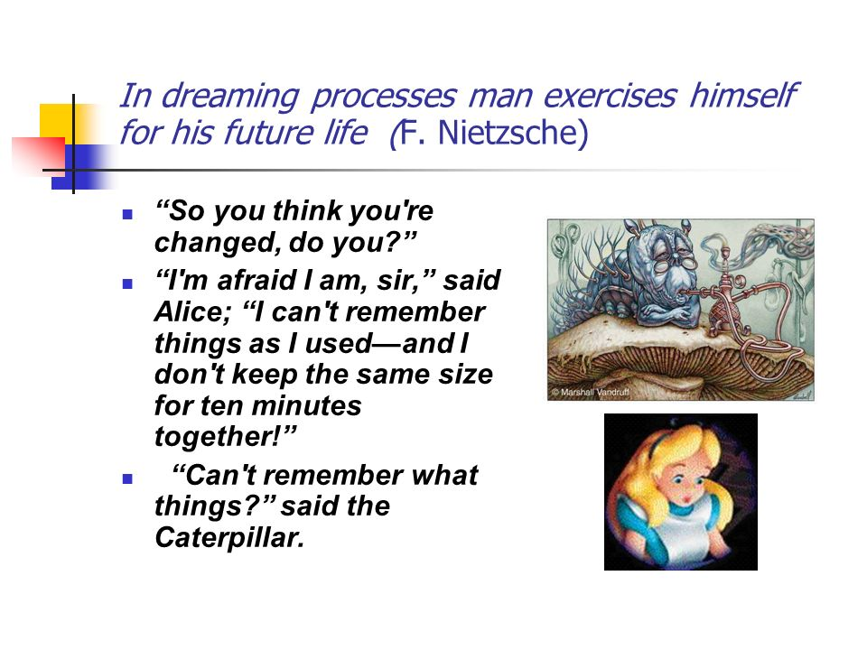 In dreaming processes man exercises himself for his future life (F.