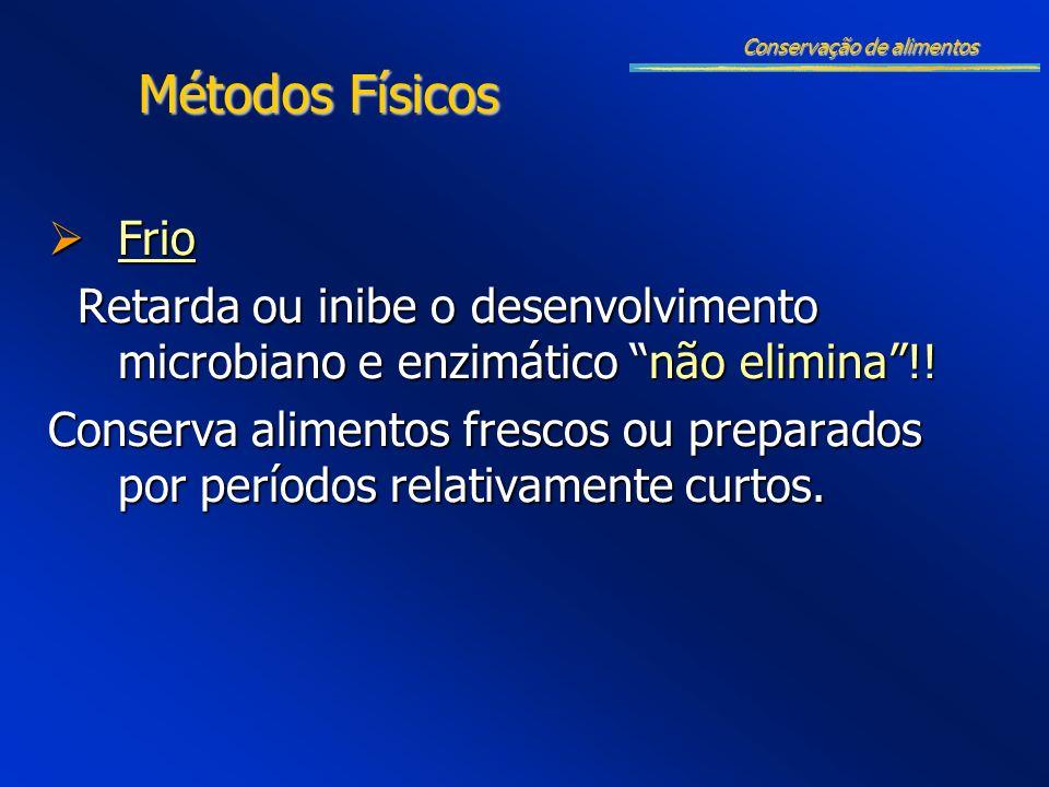 Frio Frio Retarda ou inibe o desenvolvimento microbiano e enzimático não elimina!! Retarda ou inibe o desenvolvimento microbiano e enzimático não elim