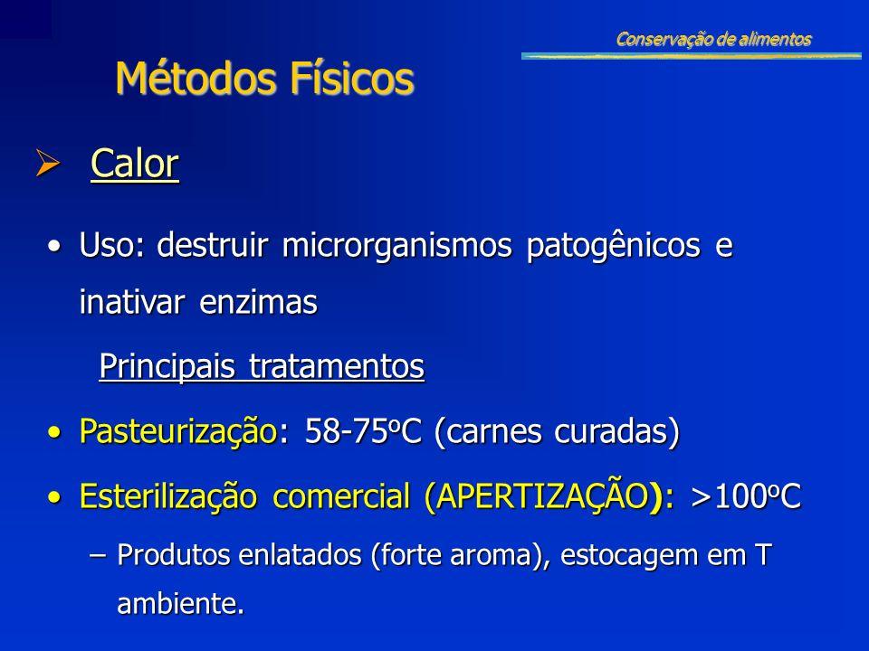 Calor Calor Conservação de alimentos Métodos Físicos Uso: destruir microrganismos patogênicos e inativar enzimasUso: destruir microrganismos patogênic