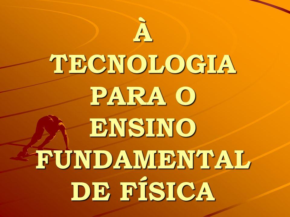 À TECNOLOGIA PARA O ENSINO FUNDAMENTAL DE FÍSICA