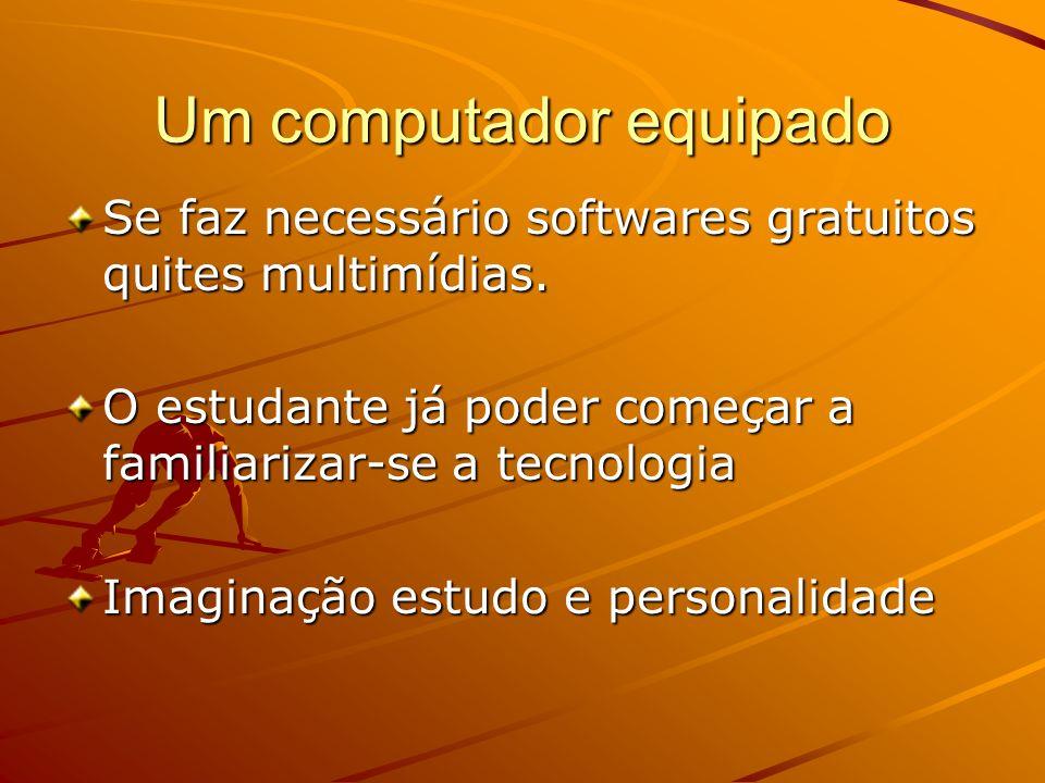 Um computador equipado Se faz necessário softwares gratuitos quites multimídias. O estudante já poder começar a familiarizar-se a tecnologia Imaginaçã