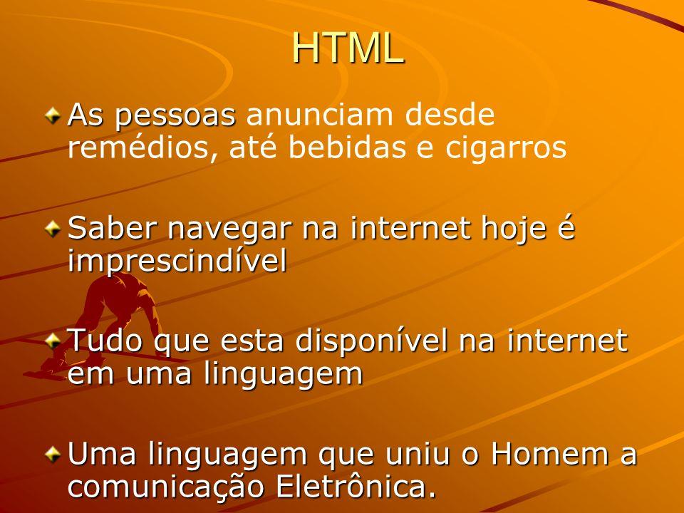 HTML HTML As pessoas As pessoas anunciam desde remédios, até bebidas e cigarros Saber navegar na internet hoje é imprescindível Tudo que esta disponív
