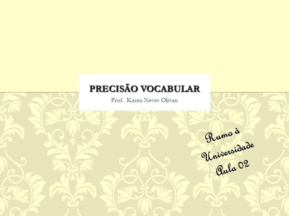 Prof. Karen Neves Olivan PRECISÃO VOCABULAR Rumo à Universidade Aula 02