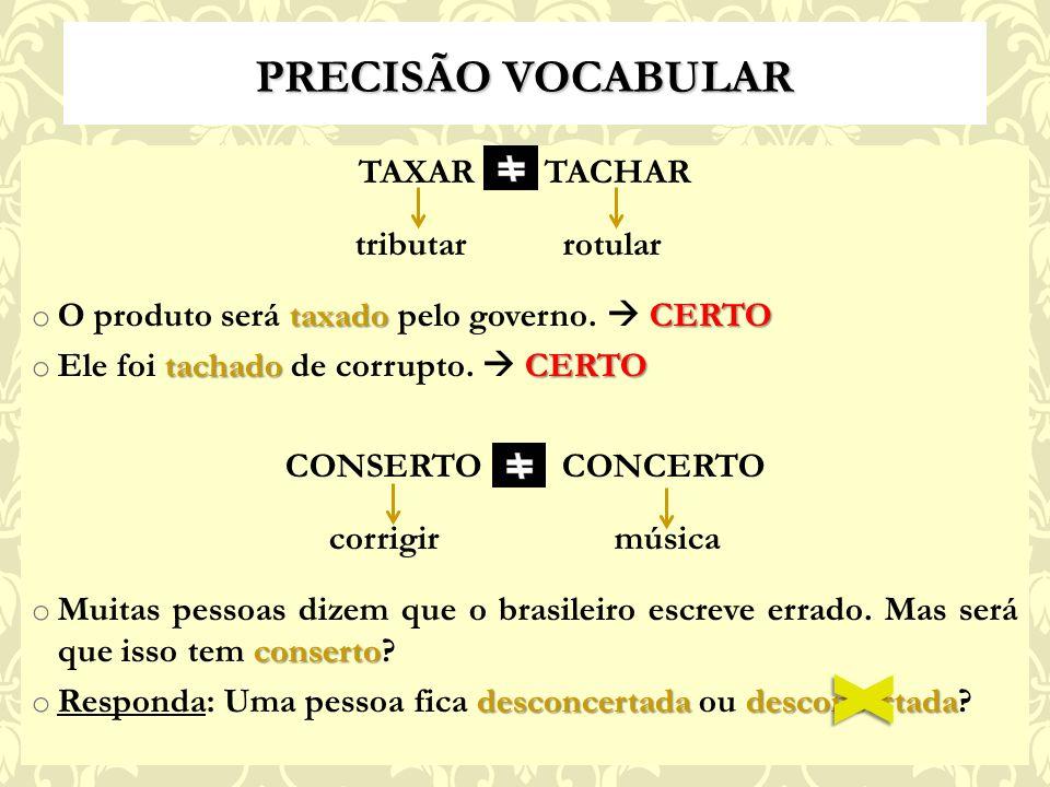 PRECISÃO VOCABULAR TAXAR TACHAR tributar rotular taxado CERTO o O produto será taxado pelo governo.