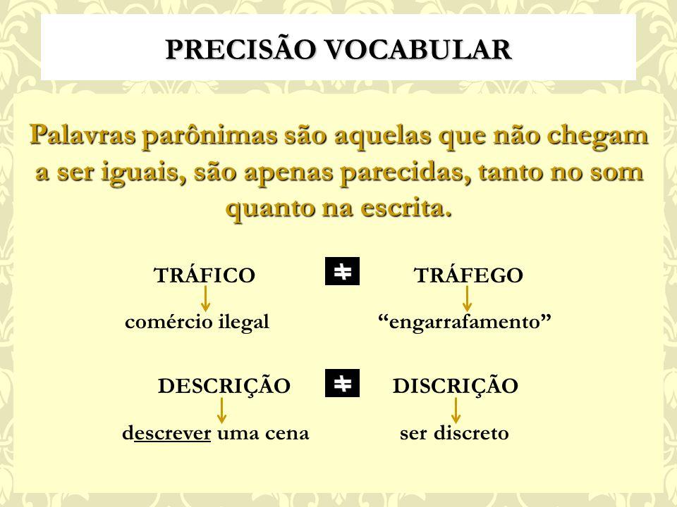 PRECISÃO VOCABULAR Palavras parônimas são aquelas que não chegam a ser iguais, são apenas parecidas, tanto no som quanto na escrita.