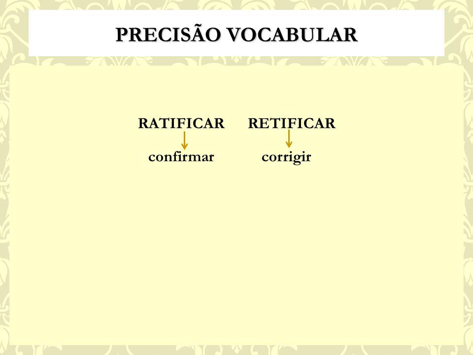 RATIFICAR RETIFICAR confirmar corrigir PRECISÃO VOCABULAR