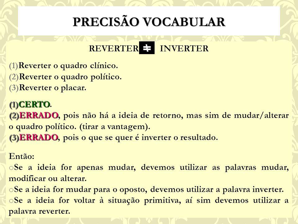 PRECISÃO VOCABULAR REVERTER INVERTER (1) Reverter o quadro clínico.