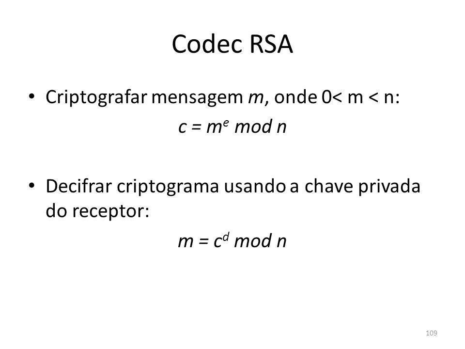 Codec RSA Criptografar mensagem m, onde 0< m < n: c = m e mod n Decifrar criptograma usando a chave privada do receptor: m = c d mod n 109
