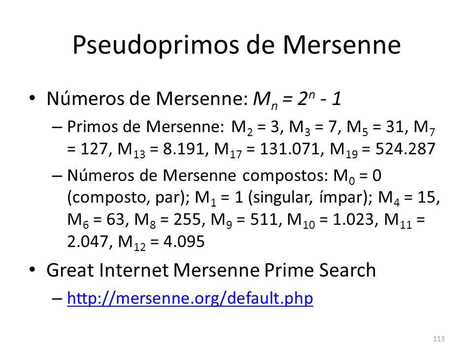Pseudoprimos de Mersenne Números de Mersenne: M n = 2 n - 1 – Primos de Mersenne: M 2 = 3, M 3 = 7, M 5 = 31, M 7 = 127, M 13 = 8.191, M 17 = 131.071,