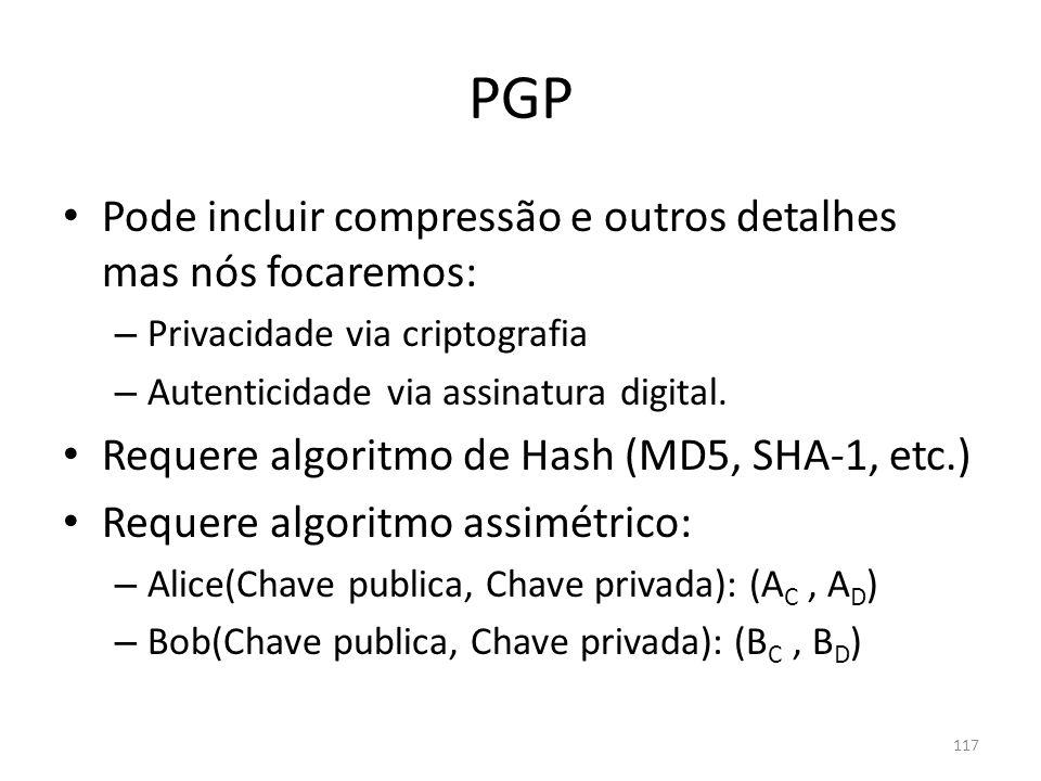 PGP Pode incluir compressão e outros detalhes mas nós focaremos: – Privacidade via criptografia – Autenticidade via assinatura digital. Requere algori