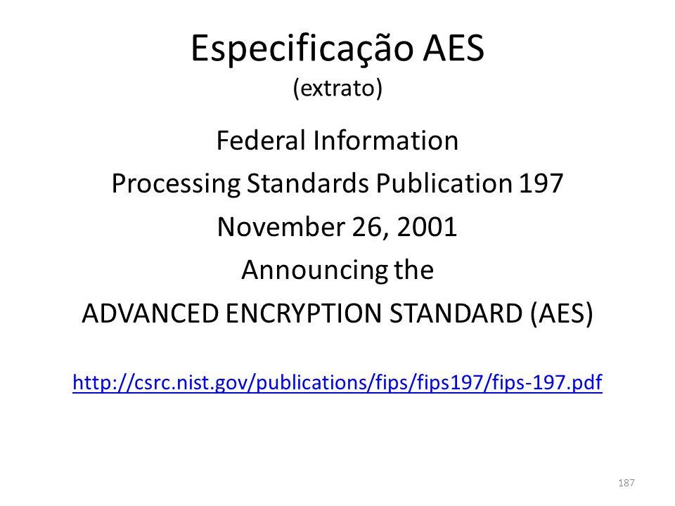 187 Especificação AES (extrato) Federal Information Processing Standards Publication 197 November 26, 2001 Announcing the ADVANCED ENCRYPTION STANDARD