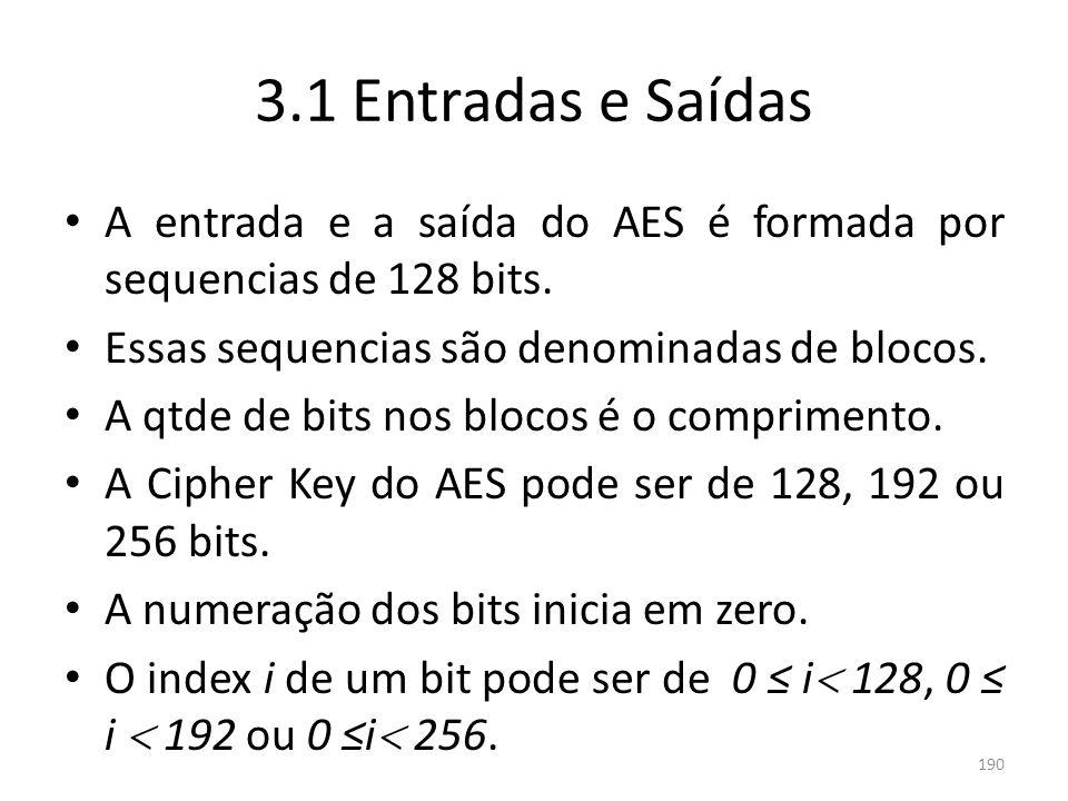 190 3.1 Entradas e Saídas A entrada e a saída do AES é formada por sequencias de 128 bits. Essas sequencias são denominadas de blocos. A qtde de bits