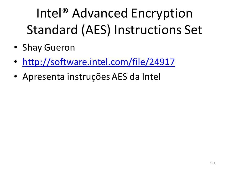 Intel® Advanced Encryption Standard (AES) Instructions Set Shay Gueron http://software.intel.com/file/24917 Apresenta instruções AES da Intel 191