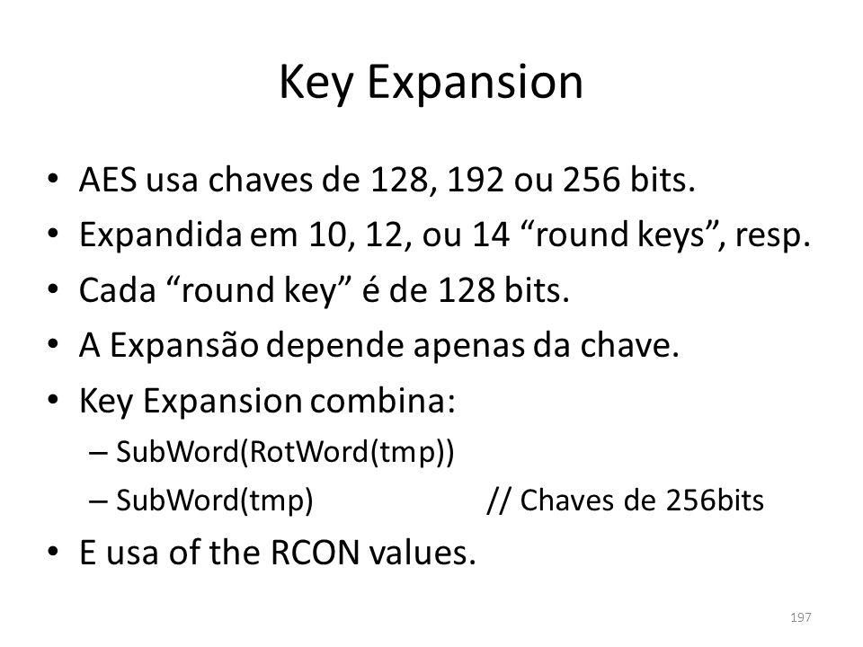 Key Expansion AES usa chaves de 128, 192 ou 256 bits. Expandida em 10, 12, ou 14 round keys, resp. Cada round key é de 128 bits. A Expansão depende ap
