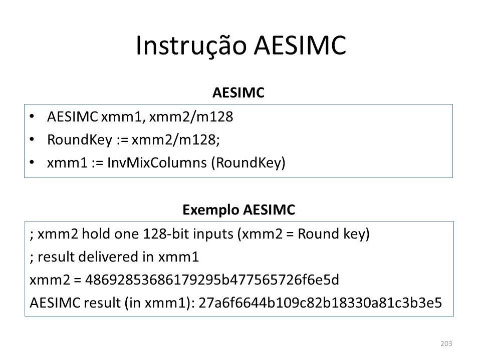 Instrução AESIMC AESIMC AESIMC xmm1, xmm2/m128 RoundKey := xmm2/m128; xmm1 := InvMixColumns (RoundKey) 203 Exemplo AESIMC ; xmm2 hold one 128-bit inpu