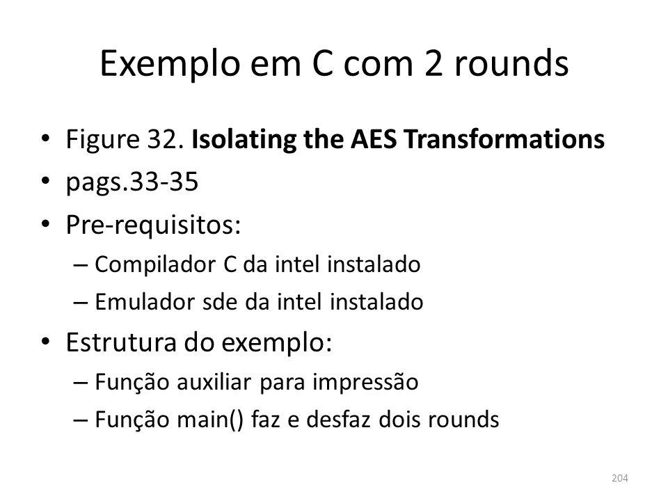 Exemplo em C com 2 rounds Figure 32. Isolating the AES Transformations pags.33-35 Pre-requisitos: – Compilador C da intel instalado – Emulador sde da