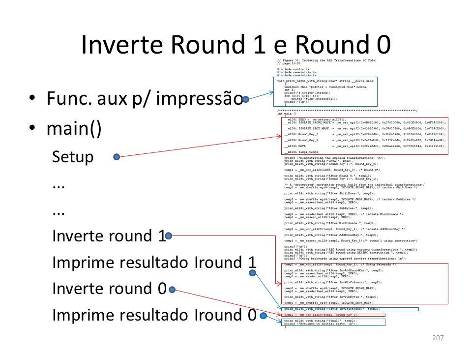Inverte Round 1 e Round 0 207 Func. aux p/ impressão main() Setup... Inverte round 1 Imprime resultado Iround 1 Inverte round 0 Imprime resultado Irou