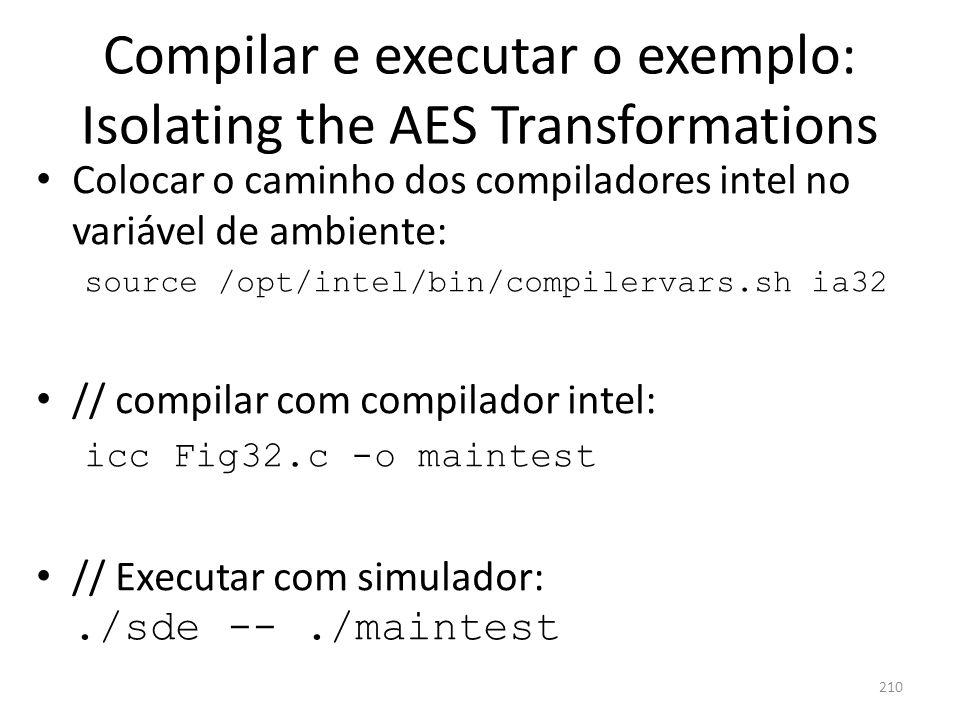 Compilar e executar o exemplo: Isolating the AES Transformations Colocar o caminho dos compiladores intel no variável de ambiente: source /opt/intel/b