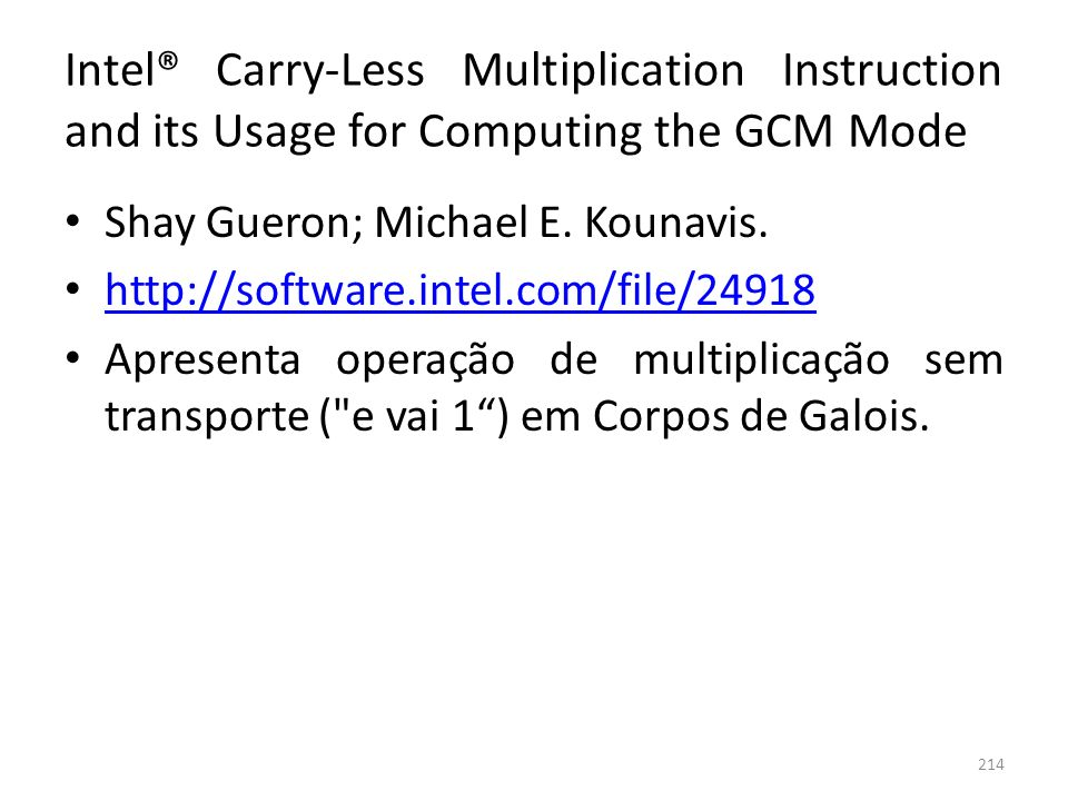 Intel® Carry-Less Multiplication Instruction and its Usage for Computing the GCM Mode Shay Gueron; Michael E. Kounavis. http://software.intel.com/file