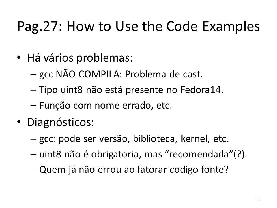Pag.27: How to Use the Code Examples Há vários problemas: – gcc NÃO COMPILA: Problema de cast. – Tipo uint8 não está presente no Fedora14. – Função co
