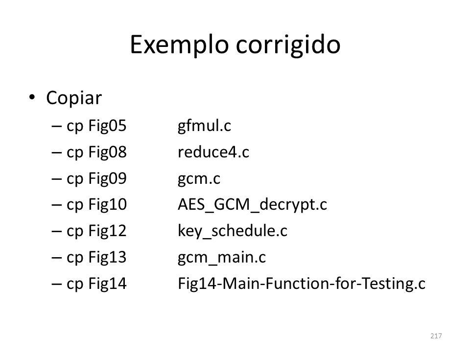 Exemplo corrigido Copiar – cp Fig05 gfmul.c – cp Fig08 reduce4.c – cp Fig09 gcm.c – cp Fig10 AES_GCM_decrypt.c – cp Fig12 key_schedule.c – cp Fig13 gc