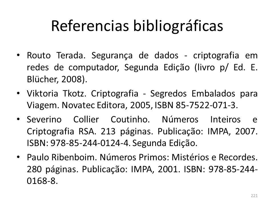 221 Referencias bibliográficas Routo Terada. Segurança de dados - criptografia em redes de computador, Segunda Edição (livro p/ Ed. E. Blücher, 2008).