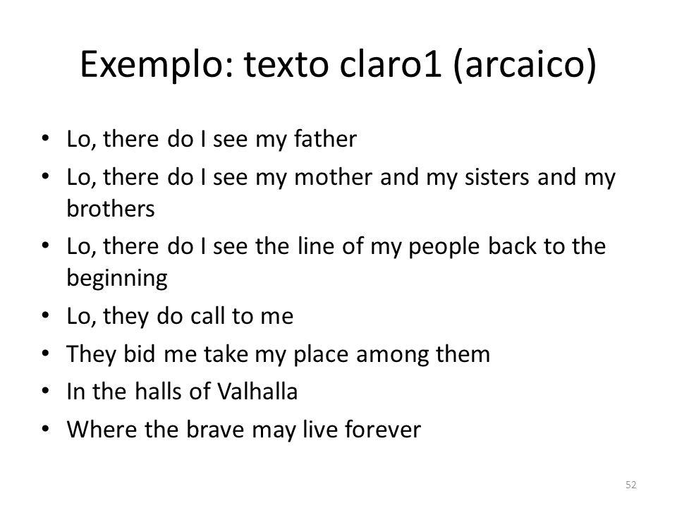 Exemplo: texto claro1 (arcaico) Lo, there do I see my father Lo, there do I see my mother and my sisters and my brothers Lo, there do I see the line o