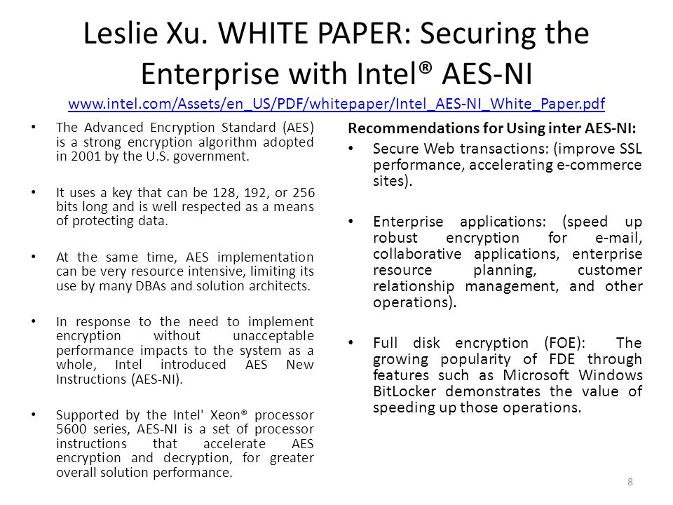Leslie Xu. WHITE PAPER: Securing the Enterprise with Intel® AES-NI www.intel.com/Assets/en_US/PDF/whitepaper/Intel_AES-NI_White_Paper.pdf www.intel.co