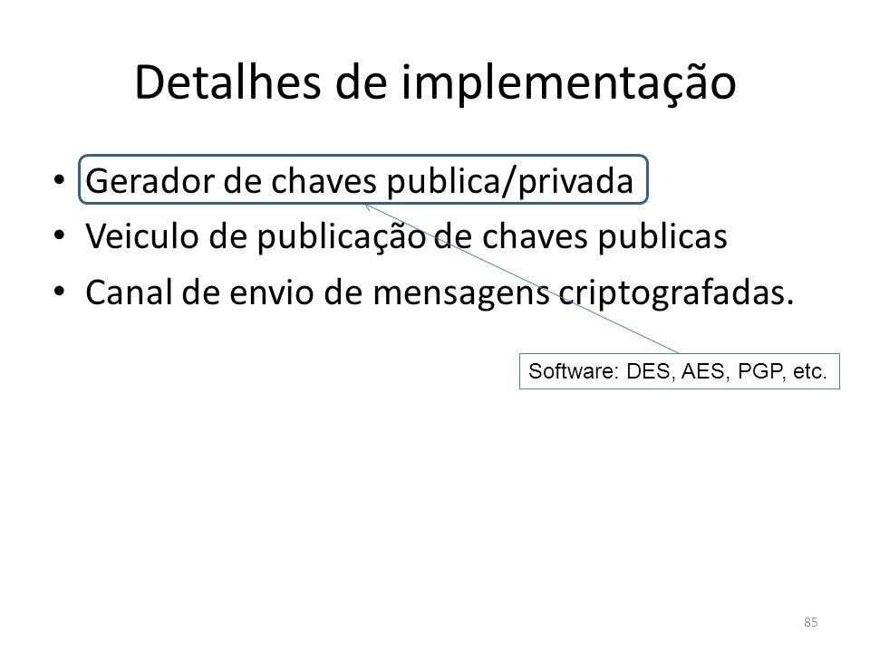 85 Detalhes de implementação Gerador de chaves publica/privada Veiculo de publicação de chaves publicas Canal de envio de mensagens criptografadas. So