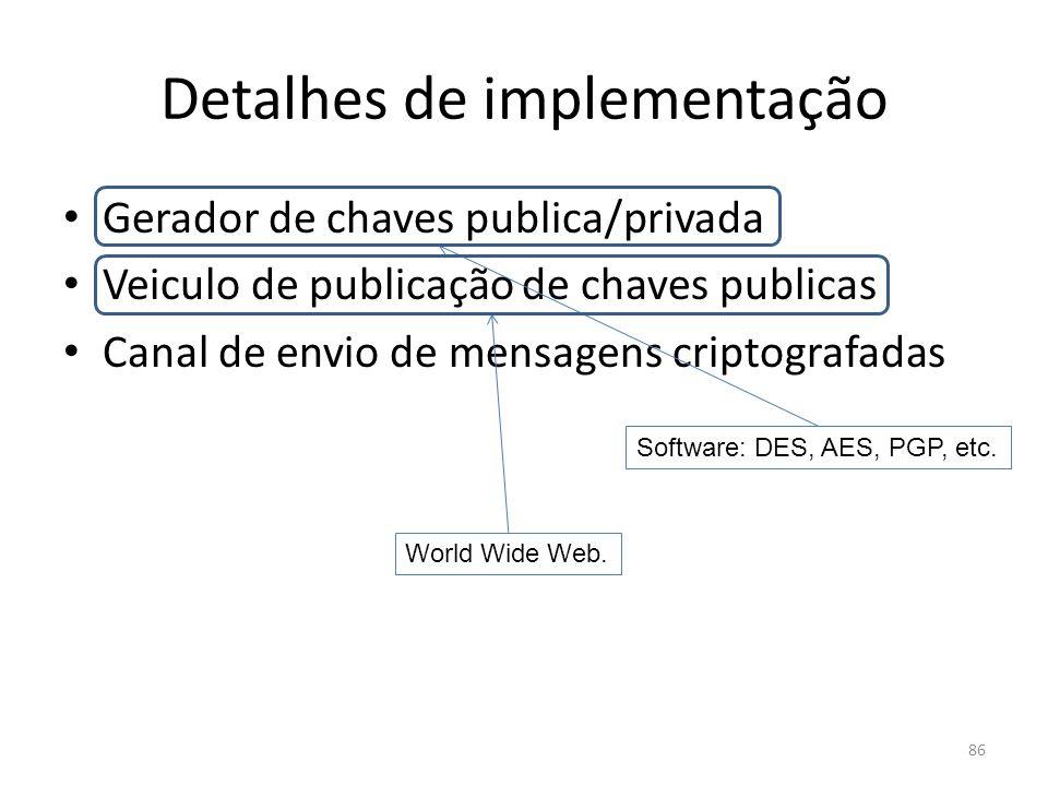 86 Detalhes de implementação Gerador de chaves publica/privada Veiculo de publicação de chaves publicas Canal de envio de mensagens criptografadas Sof