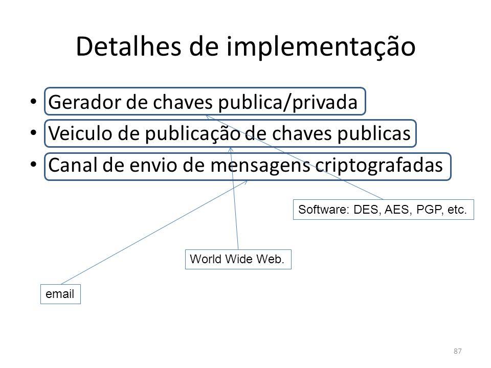 87 Detalhes de implementação Gerador de chaves publica/privada Veiculo de publicação de chaves publicas Canal de envio de mensagens criptografadas Sof