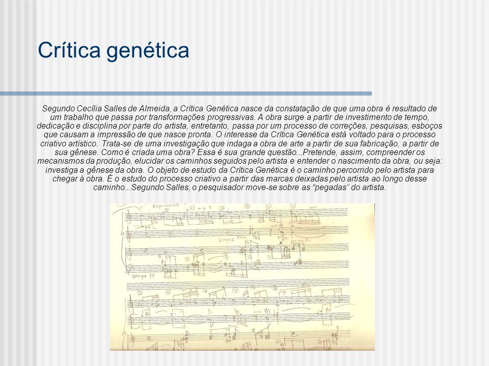 Crítica genética Segundo Cecília Salles de Almeida, a Crítica Genética nasce da constatação de que uma obra é resultado de um trabalho que passa por t