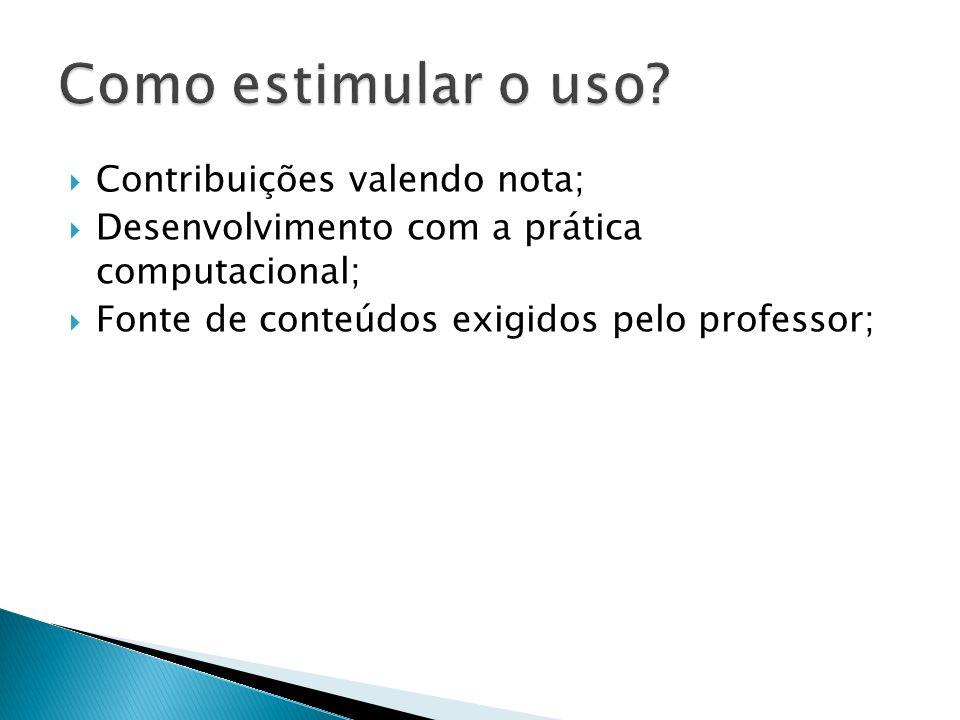 Contribuições valendo nota; Desenvolvimento com a prática computacional; Fonte de conteúdos exigidos pelo professor;