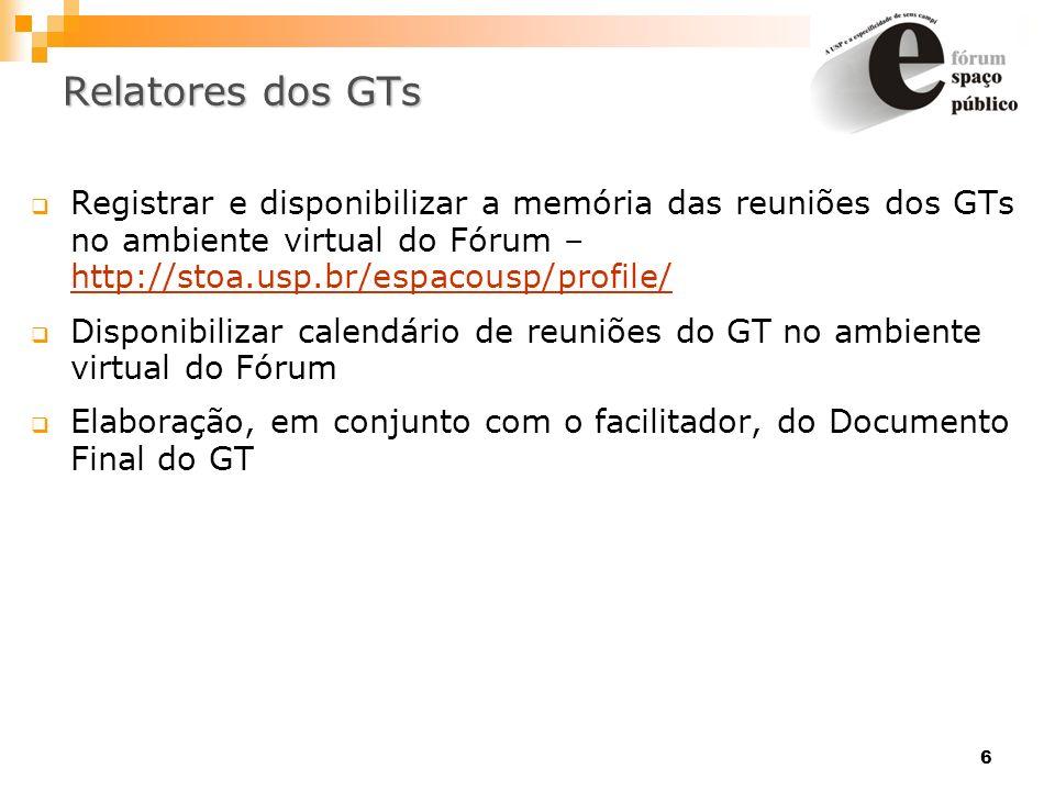 6 Relatores dos GTs Registrar e disponibilizar a memória das reuniões dos GTs no ambiente virtual do Fórum – http://stoa.usp.br/espacousp/profile/ htt