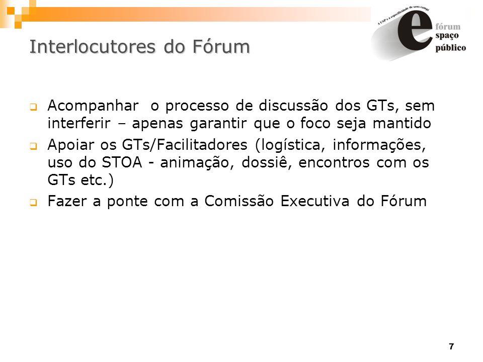 7 Interlocutores do Fórum Acompanhar o processo de discussão dos GTs, sem interferir – apenas garantir que o foco seja mantido Apoiar os GTs/Facilitad
