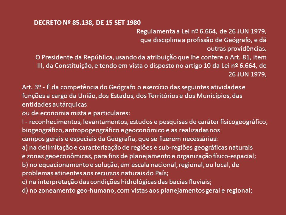 DECRETO Nº 85.138, DE 15 SET 1980 Regulamenta a Lei nº 6.664, de 26 JUN 1979, que disciplina a profissão de Geógrafo, e dá outras providências. O Pres