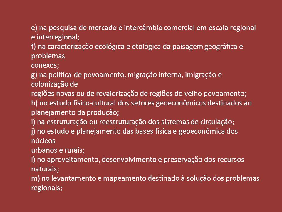 e) na pesquisa de mercado e intercâmbio comercial em escala regional e interregional; f) na caracterização ecológica e etológica da paisagem geográfic