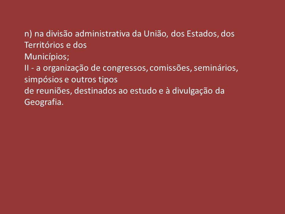 n) na divisão administrativa da União, dos Estados, dos Territórios e dos Municípios; II - a organização de congressos, comissões, seminários, simpósi