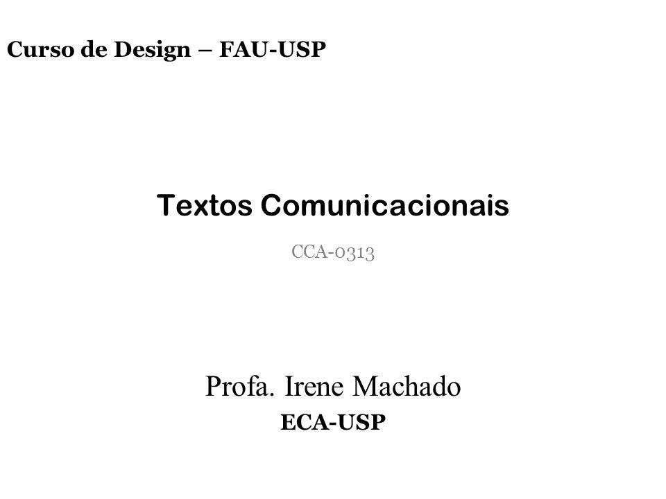 Curso de Design – FAU-USP Textos Comunicacionais CCA-0313 Profa. Irene Machado ECA-USP