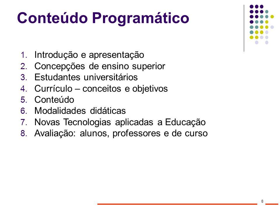 Conteúdo Programático 1. Introdução e apresentação 2. Concepções de ensino superior 3. Estudantes universitários 4. Currículo – conceitos e objetivos