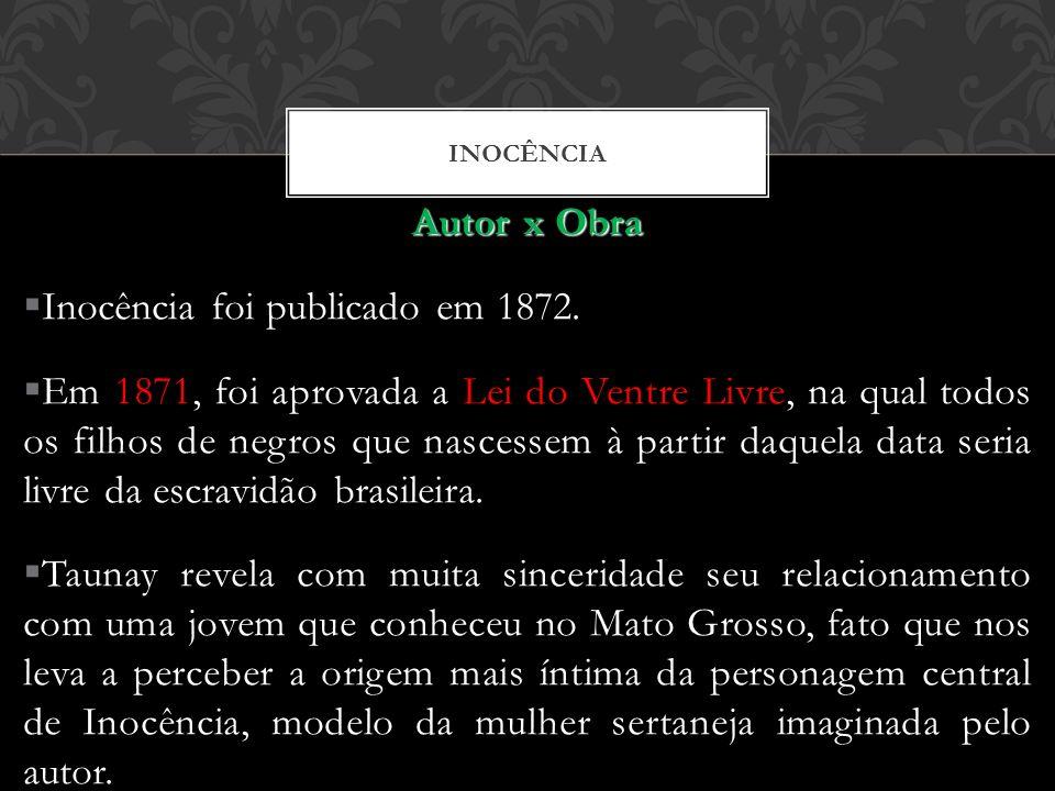 INOCÊNCIA Autor x Obra Inocência foi publicado em 1872. Em 1871, foi aprovada a Lei do Ventre Livre, na qual todos os filhos de negros que nascessem à