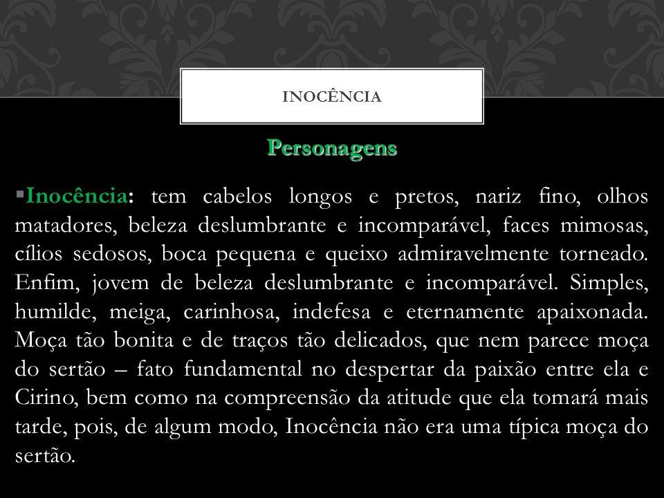 INOCÊNCIA Personagens Inocência: tem cabelos longos e pretos, nariz fino, olhos matadores, beleza deslumbrante e incomparável, faces mimosas, cílios s