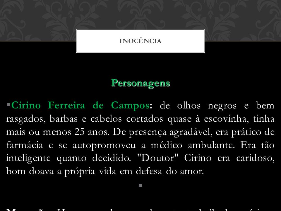 INOCÊNCIA Personagens Cirino Ferreira de Campos: de olhos negros e bem rasgados, barbas e cabelos cortados quase à escovinha, tinha mais ou menos 25 a