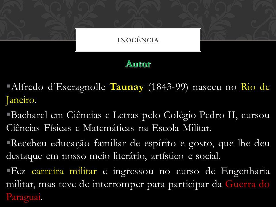 INOCÊNCIA Autor Alfredo dEscragnolle Taunay (1843-99) nasceu no Rio de Janeiro. Bacharel em Ciências e Letras pelo Colégio Pedro II, cursou Ciências F