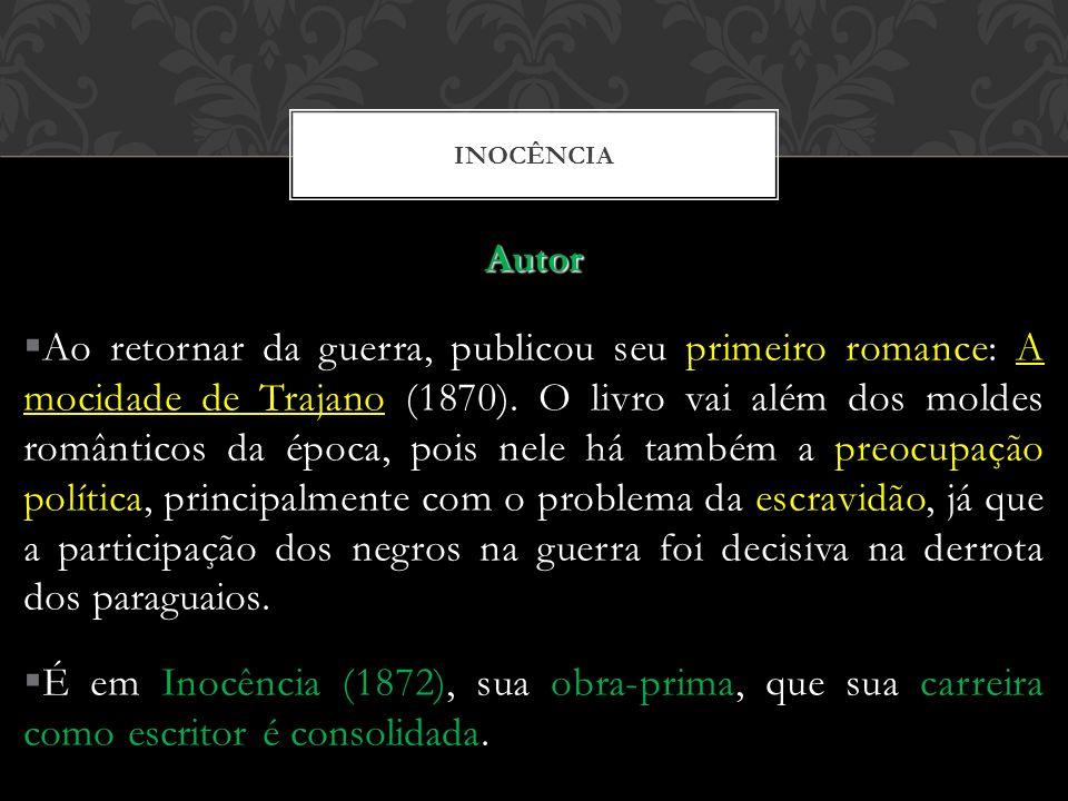 INOCÊNCIA Autor Ao retornar da guerra, publicou seu primeiro romance: A mocidade de Trajano (1870). O livro vai além dos moldes românticos da época, p