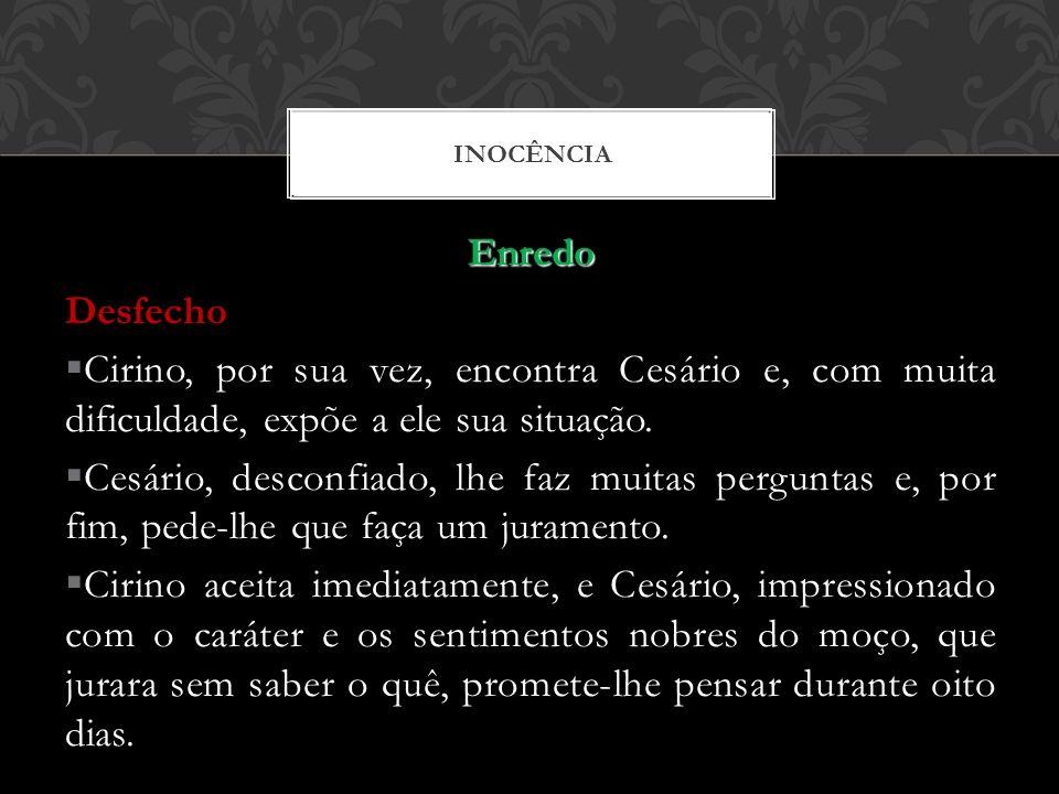 Enredo Desfecho Cirino, por sua vez, encontra Cesário e, com muita dificuldade, expõe a ele sua situação. Cesário, desconfiado, lhe faz muitas pergunt